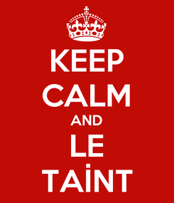 Poster: KEEP CALM AND LE TAİNT