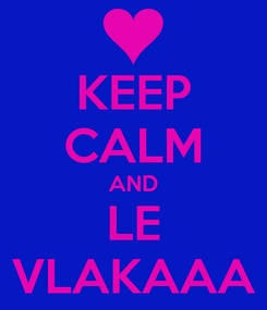 Poster: KEEP CALM AND LE VLAKAAA