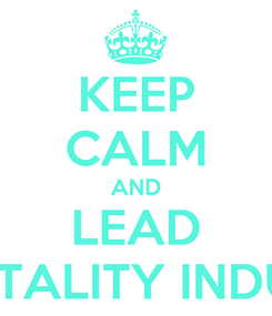 Poster: KEEP CALM AND LEAD HOSPITALITY INDUSTRY