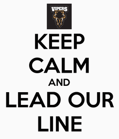 Poster: KEEP CALM AND LEAD OUR LINE