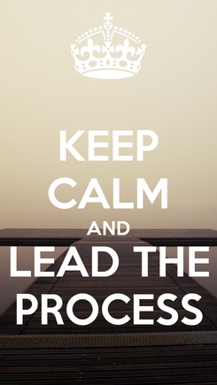 Poster: KEEP CALM AND LEAD THE PROCESS