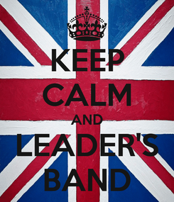 Poster: KEEP CALM AND LEADER'S BAND