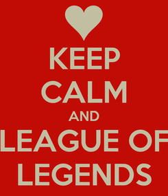 Poster: KEEP CALM AND LEAGUE OF LEGENDS