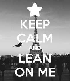 Poster: KEEP CALM AND LEAN ON ME