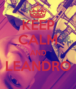 Poster: KEEP CALM AND LEANDRO