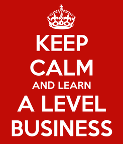 Poster: KEEP CALM AND LEARN A LEVEL BUSINESS