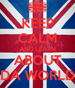 Poster: KEEP CALM AND LEARN ABOUT DA WORLD