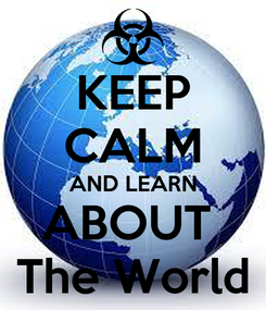 Poster: KEEP CALM AND LEARN ABOUT  The World