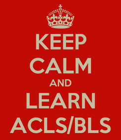 Poster: KEEP CALM AND LEARN ACLS/BLS