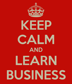Poster: KEEP CALM AND LEARN BUSINESS