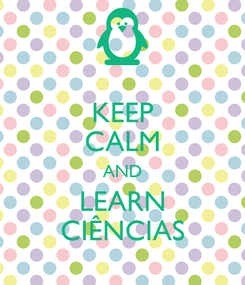 Poster: KEEP CALM AND LEARN CIÊNCIAS