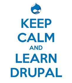 Poster: KEEP CALM AND LEARN DRUPAL