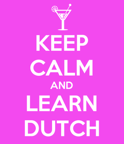 Poster: KEEP CALM AND LEARN DUTCH