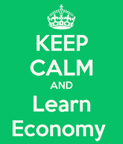 Poster: KEEP CALM AND Learn Economy