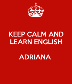 Poster: KEEP CALM AND LEARN ENGLISH  ADRIANA