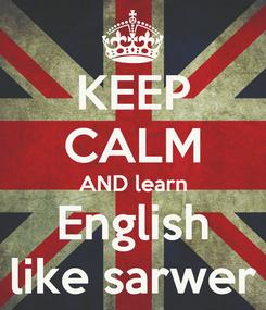 Poster: KEEP CALM AND learn English like sarwer