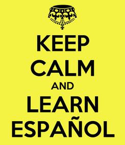 Poster: KEEP CALM AND LEARN ESPAÑOL