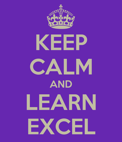 Poster: KEEP CALM AND LEARN EXCEL