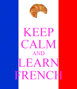 Poster: KEEP CALM AND LEARN FRENCH