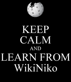 Poster: KEEP CALM AND LEARN FROM WikiNiko