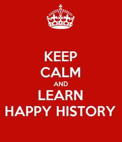 Poster: KEEP CALM AND LEARN HAPPY HISTORY