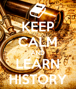 Poster: KEEP CALM AND LEARN HISTORY