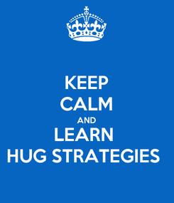 Poster: KEEP CALM AND LEARN  HUG STRATEGIES