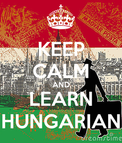 Poster: KEEP CALM AND LEARN HUNGARIAN