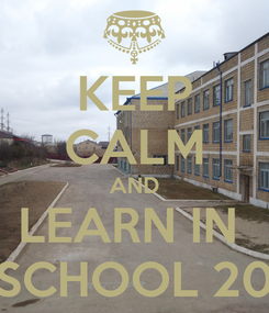 Poster: KEEP CALM AND LEARN IN  SCHOOL 20