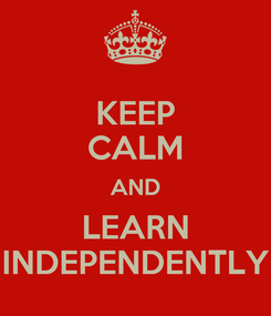Poster: KEEP CALM AND LEARN INDEPENDENTLY