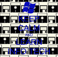 Poster: KEEP CALM AND LEARN INFO TECH