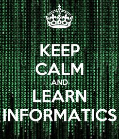Poster: KEEP CALM AND LEARN INFORMATICS