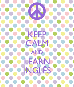 Poster: KEEP CALM AND LEARN INGLÊS