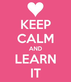 Poster: KEEP CALM AND LEARN IT