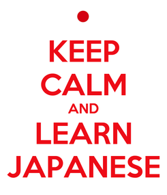 Poster: KEEP CALM AND LEARN JAPANESE