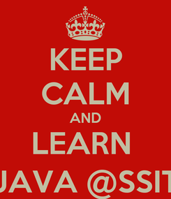 Poster: KEEP CALM AND LEARN  JAVA @SSIT