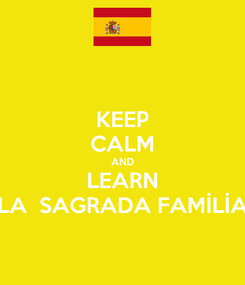 Poster: KEEP CALM AND LEARN LA  SAGRADA FAMİLİA
