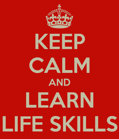 Poster: KEEP CALM AND LEARN LIFE SKILLS