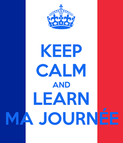 Poster: KEEP CALM AND LEARN MA JOURNÉE