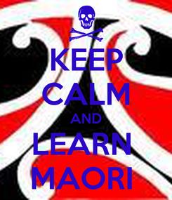 Poster: KEEP CALM AND LEARN  MAORI
