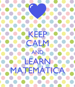 Poster: KEEP CALM AND LEARN MATEMÁTICA