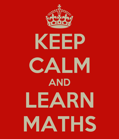 Poster: KEEP CALM AND LEARN MATHS