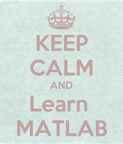 Poster: KEEP CALM AND Learn  MATLAB