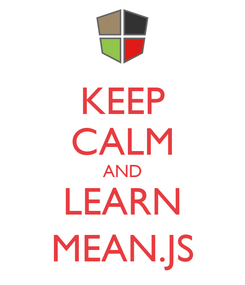 Poster: KEEP CALM AND LEARN MEAN.JS