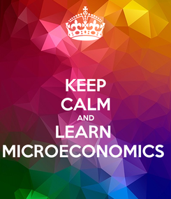 Poster: KEEP CALM AND LEARN  MICROECONOMICS