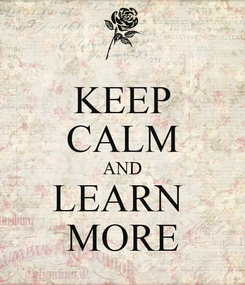 Poster: KEEP CALM AND LEARN  MORE