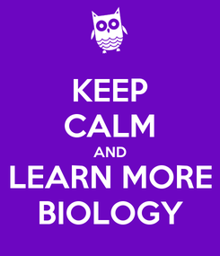 Poster: KEEP CALM AND LEARN MORE BIOLOGY
