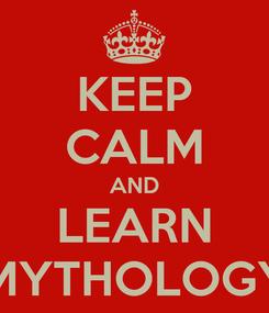Poster: KEEP CALM AND LEARN MYTHOLOGY