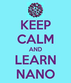 Poster: KEEP CALM AND LEARN NANO