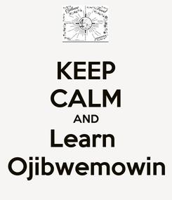 Poster: KEEP CALM AND Learn  Ojibwemowin
